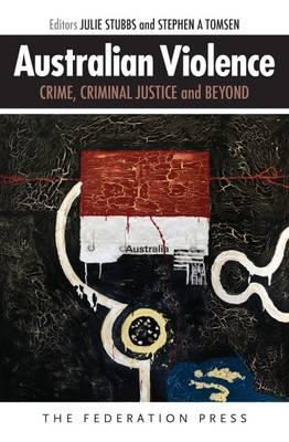 Australian violence : crime, criminal justice and beyond cover